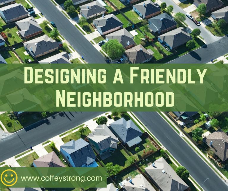 designing a friendly neighborhood